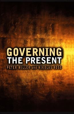 Governing the Present: Administering Economic, Social and Personal Life 9780745641010