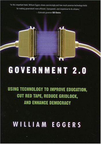 Government 2.0: Using Technology to Improve Education, Cut Red Tape, Reduce Gridlock, and Enhance Democracy 9780742541757