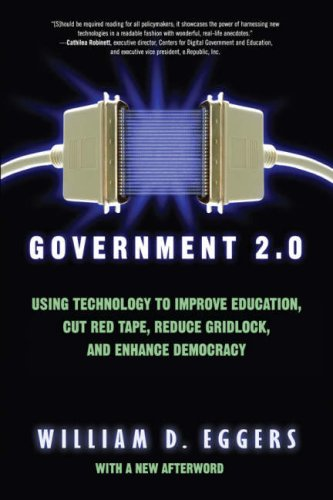 Government 2.0: Using Technology to Improve Education, Cut Red Tape, Reduce Gridlock, and Enhance Democracy 9780742541764