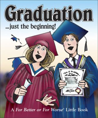 Graduation . . . Just the Beginning!: A for Better or for Worse Little Book 9780740723476