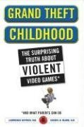 Grand Theft Childhood: The Surprising Truth about Violent Video Games and What Parents Can Do 9780743299510