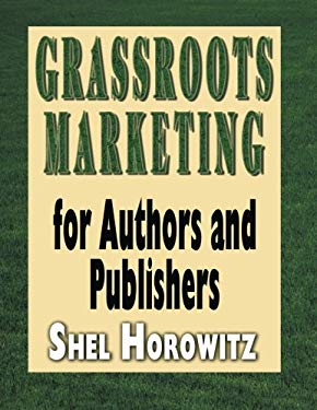 Grassroots Marketing for Authors and Publishers 9780741434692