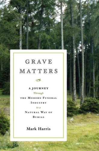 Grave Matters: A Journey Through the Modern Funeral Industry to a Natural Way of Burial 9780743277686