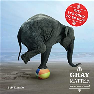 Gray Matter: Why It's Good to Be Old [With Magnifying Device] 9780740762093