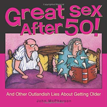 Great Sex After 50!: And Other Outlandish Lies about Getting Older 9780740771163