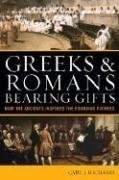Greeks & Romans Bearing Gifts: How the Ancients Inspired the Founding Fathers 9780742556232