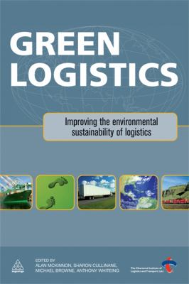 Green Logistics: Improving the Environmental Sustainability of Logistics 9780749456788