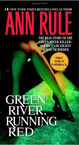 Green River, Running Red: The Real Story of the Green River Killer--America's Deadliest Serial Murderer 9780743460507