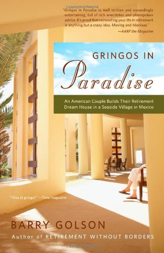 Gringos in Paradise: An American Couple Builds Their Retirement Dream House in a Seaside Village in Mexico 9780743276368