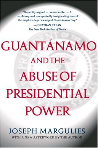 Guantanamo and the Abuse of Presidential Power 9780743286862