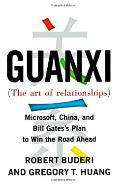Guanxi (the Art of Relationships): Microsoft, China, and Bill Gates's Plan to Win the Road Ahead 9780743273220
