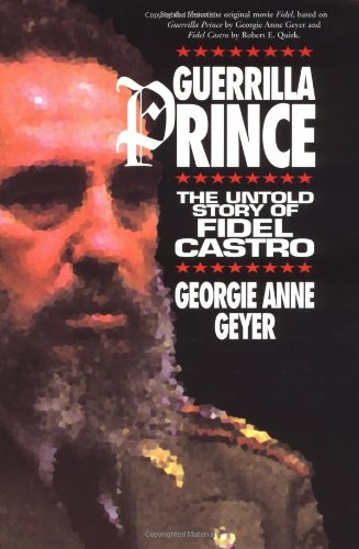 Guerrilla Prince: The Untold Story of Fidel Castro 9780740720642