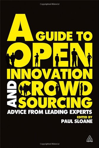 A Guide to Open Innovation and Crowdsourcing: Advice from Leading Experts 9780749463076