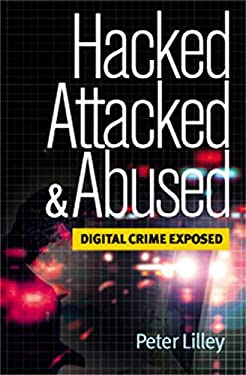 Hacked, Attacked & Abused: Digital Crime Exposed 9780749438746