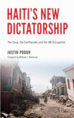 Haiti's New Dictatorship: The Coup, the Earthquake and the Un Occupation 9780745332574