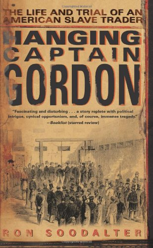 Hanging Captain Gordon: The Life and Trial of an American Slave Trader 9780743267281