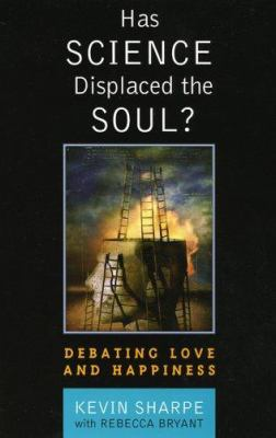 Has Science Displaced the Soul?: Debating Love and Happiness 9780742542648