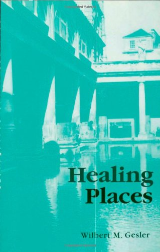 Healing Places by Wilbert M. Gesler - Reviews, Description & more ...