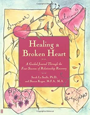 Healing a Broken Heart: A Guided Journal Through the Four Seasons of Relationship Recovery 9780743222181