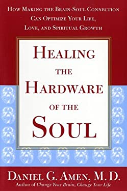 Healing the Hardware of the Soul: How Making the Brain Soul Connection Can Optimize Your Life, Love, and Spiritual Growth 9780743204750