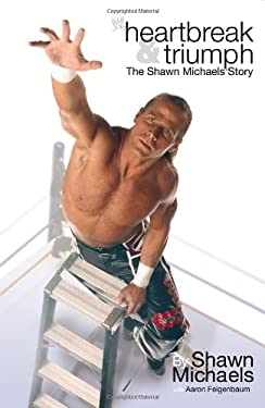 Heartbreak & Triumph: The Shawn Michaels Story 9780743493802