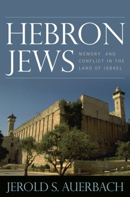 Hebron Jews: Memory and Conflict in the Land of Israel 9780742566156