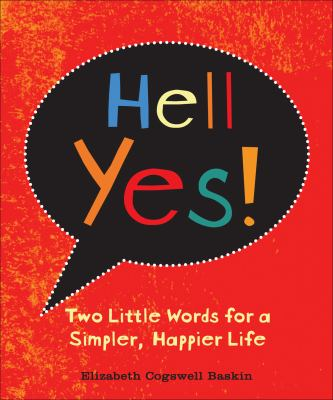 Hell Yes!: Two Little Words for a Simpler, Happier Life 9780740779190