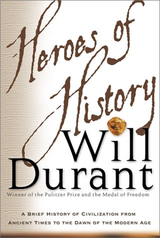 Heroes of History: A Brief History of Civilization from Ancient Times to the Dawn of the Modern Age 9780743226127