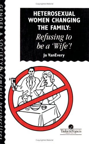 Heterosexual Women Changing the Family: Refusing to Be a