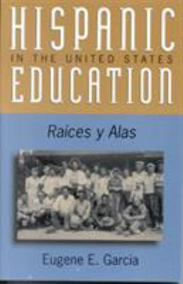 Hispanic Education in the United States: Ra'ces y Alas 9780742510760