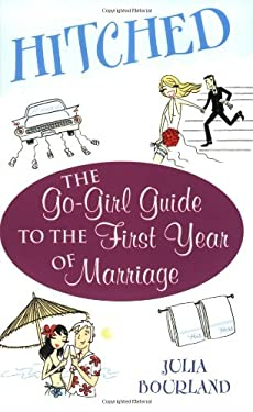 Hitched: The Go-Girl Guide to the First Year of Marriage 9780743444101