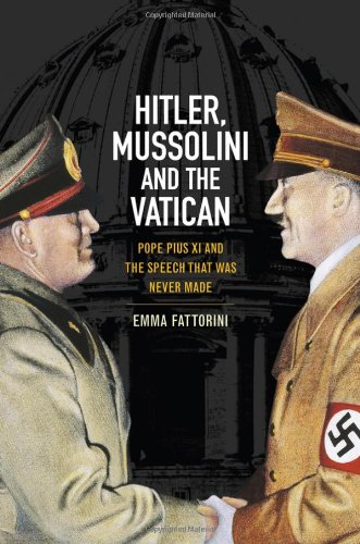 Hitler, Mussolini, and the Vatican: Pope Pius XI and the Speech That Was Never Made 9780745644882