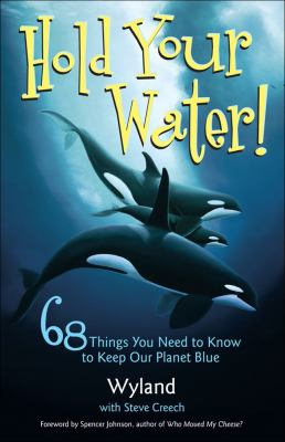 Hold Your Water!: 68 Things You Need to Know to Keep Our Planet Blue 9780740756825