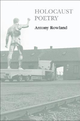 Holocaust Poetry: Awkward Poetics in the Work of Sylvia Plath, Geoffrey Hill, Tony Harrison, and Ted Hughes - Rowland, Antony