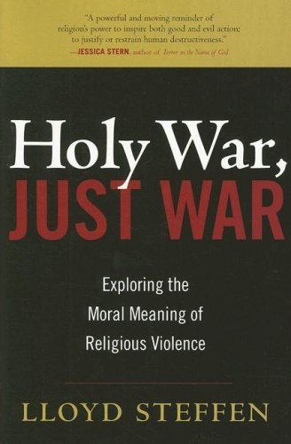 Holy War, Just War: Exploring the Moral Meaning of Religious Violence 9780742558489