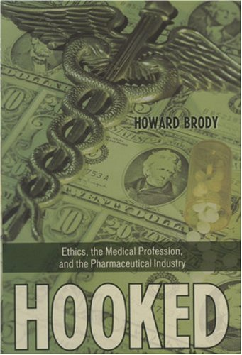 Hooked: Ethics, the Medical Profession, and the Pharmaceutical Industry 9780742552180