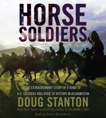 Horse Soldiers: The Extraordinary Story of a Band of US Soldiers Who Rode to Victory in Afghanistan 9780743580816