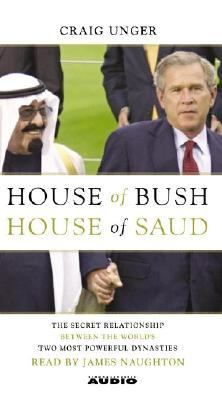 House of Bush, House of Saud: The Secret Relationship Between the World's Two Most Powerful Dynasties 9780743537186