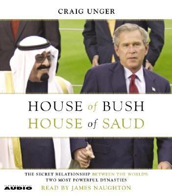 House of Bush, House of Saud: The Secret Relationship Between the World's Two Most Powerful Dynasties 9780743537193