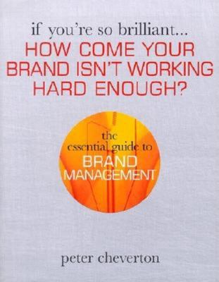 How Come Your Brand Isn't Working Hard Enough?: The Essential Guide to Brand Management 9780749437282