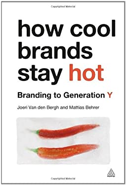 How Cool Brands Stay Hot: Branding to Generation Y 9780749462505