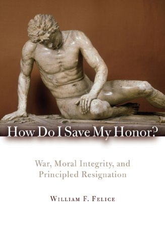 How Do I Save My Honor?: War, Moral Integrity, and Principled Resignation 9780742566675