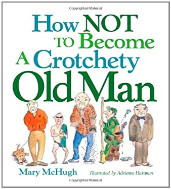 How Not to Become a Crotchety Old Man 9780740781551