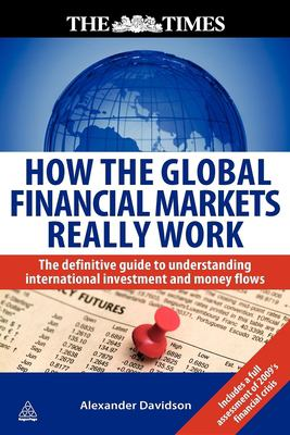 How the Global Financial Markets Really Work: The Definitive Guide to Understanding International Investment and Money Flows 9780749453930