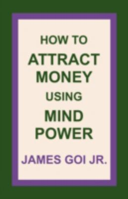 How to Attract Money Using Mind Power 9780741442864