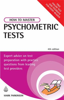 How to Master Psychometric Tests: Expert Advice on Test Preparation with Practice Questions from Leading Test Providers 9780749451653