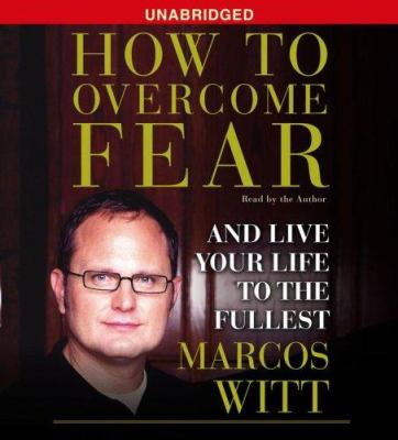 How to Overcome Fear: And Live Your Life to the Fullest 9780743560900