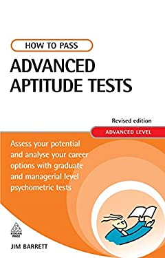 How to Pass Advanced Aptitude Tests: Assess Your Potential and Analyse Your Career Options with Graduate and Managerial Level Psychometric Tests; Adva 9780749452360