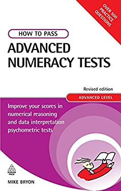 How to Pass Advanced Numeracy Tests: Improve Your Scores in Numerical Reasoning and Data Interpretation Psychometric Tests; Advanced Level 9780749452292