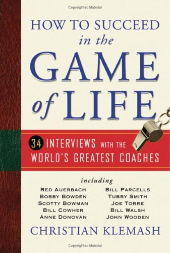 How to Succeed in the Game of Life: 34 Interviews with the World's Greatest Coaches 9780740760655
